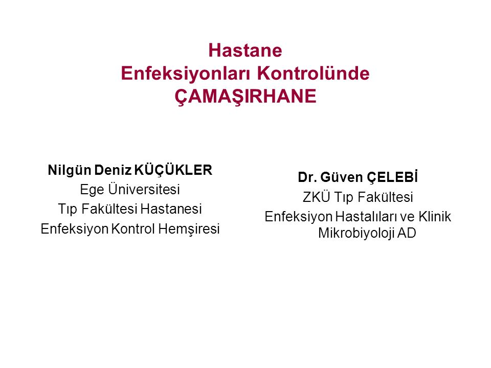 Hastane Enfeksiyonları Kontrolünde ÇAMAŞIRHANE Nilgün Deniz KÜÇÜKLER Ege Üniversitesi Tıp Fakültesi Hastanesi Enfeksiyon Kontrol Hemşiresi Dr.