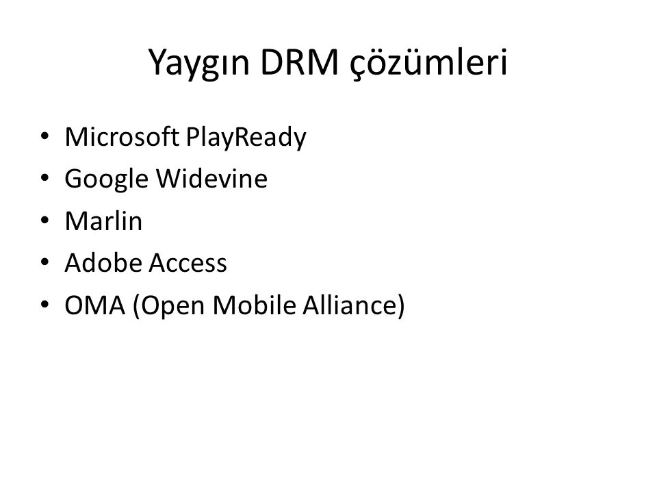 Yaygın DRM çözümleri Microsoft PlayReady Google Widevine Marlin Adobe Access OMA (Open Mobile Alliance)