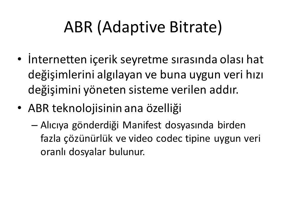 ABR (Adaptive Bitrate) İnternetten içerik seyretme sırasında olası hat değişimlerini algılayan ve buna uygun veri hızı değişimini yöneten sisteme veri