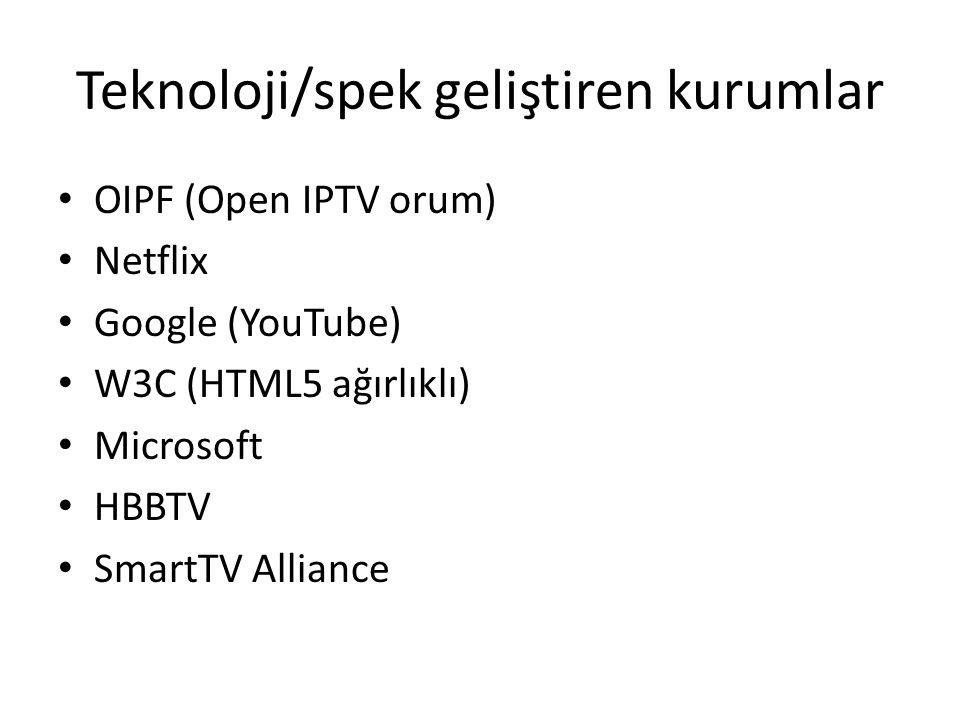 Teknoloji/spek geliştiren kurumlar OIPF (Open IPTV orum) Netflix Google (YouTube) W3C (HTML5 ağırlıklı) Microsoft HBBTV SmartTV Alliance