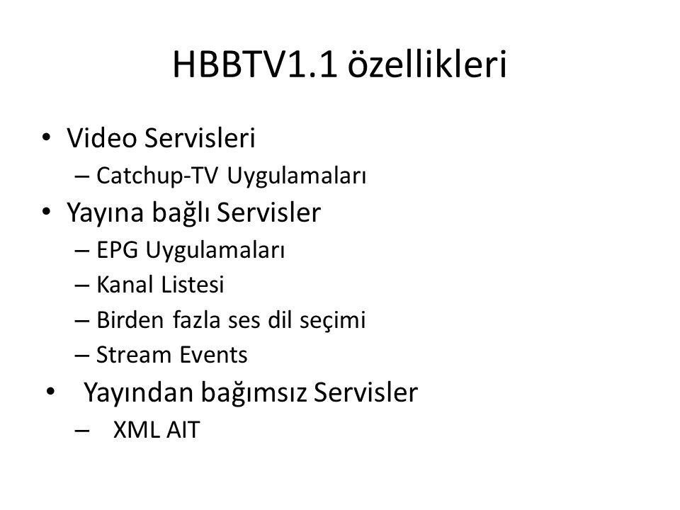 HBBTV1.1 özellikleri Video Servisleri – Catchup-TV Uygulamaları Yayına bağlı Servisler – EPG Uygulamaları – Kanal Listesi – Birden fazla ses dil seçimi – Stream Events Yayından bağımsız Servisler – XML AIT