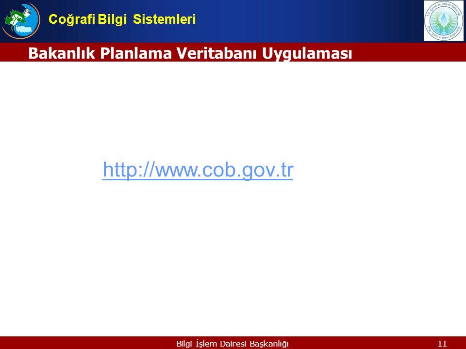 11Bilgi İşlem Dairesi Başkanlığı Bakanlık Planlama Veritabanı Uygulaması Coğrafi Bilgi Sistemleri http://www.cob.gov.tr
