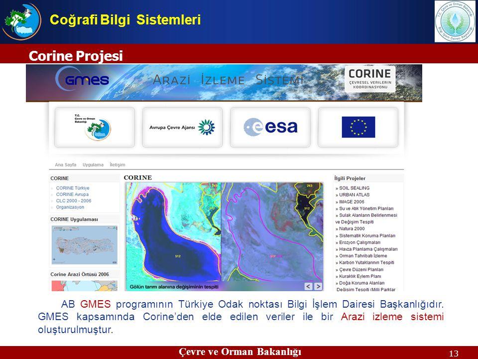 13 Corine Projesi Çevre ve Orman Bakanlığı Coğrafi Bilgi Sistemleri AB GMES programının Türkiye Odak noktası Bilgi İşlem Dairesi Başkanlığıdır. GMES k