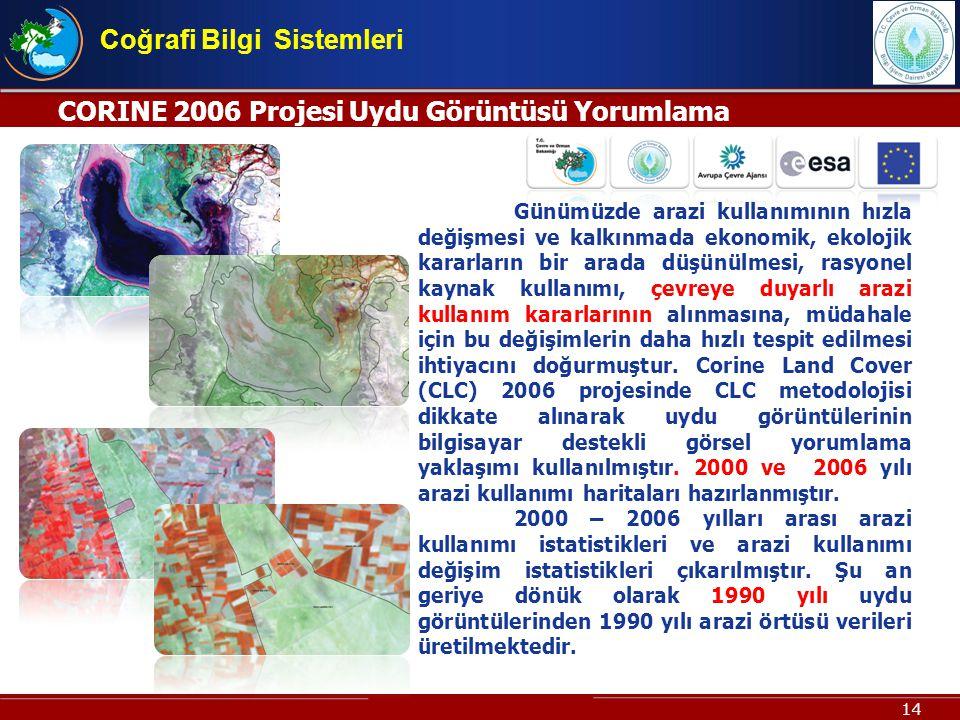 14 CORINE 2006 Projesi Uydu Görüntüsü Yorumlama Projesi Coğrafi Bilgi Sistemleri Günümüzde arazi kullanımının hızla değişmesi ve kalkınmada ekonomik,
