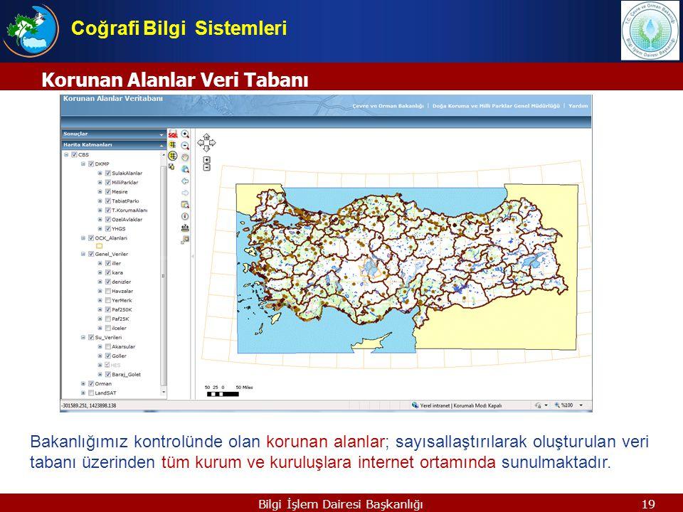 19Bilgi İşlem Dairesi Başkanlığı Korunan Alanlar Veri Tabanı Coğrafi Bilgi Sistemleri Bakanlığımız kontrolünde olan korunan alanlar; sayısallaştırılar