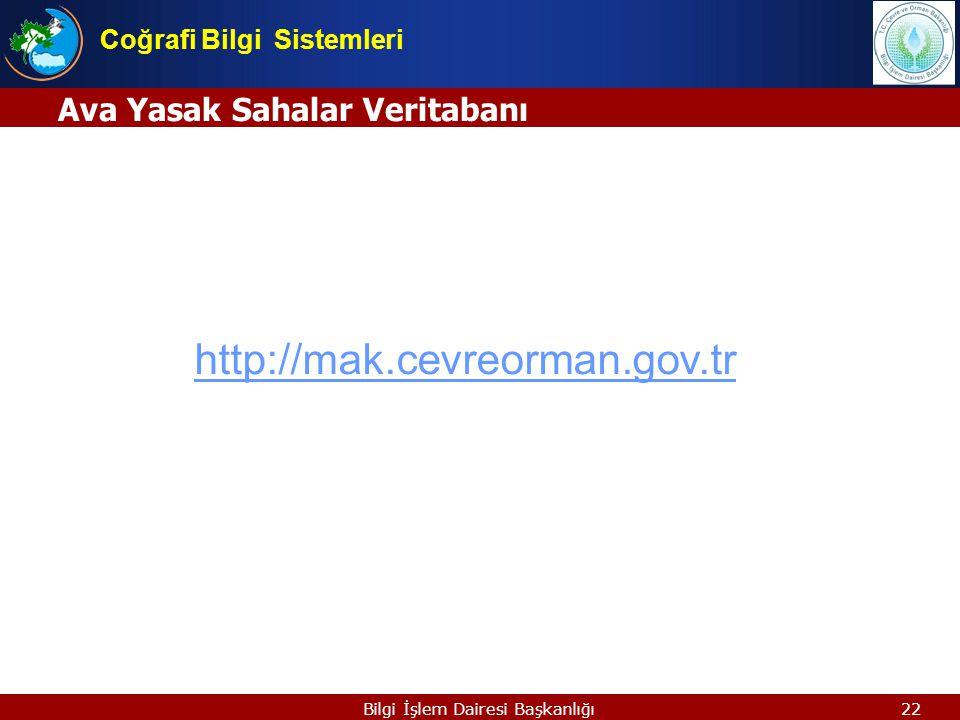22Bilgi İşlem Dairesi Başkanlığı Ava Yasak Sahalar Veritabanı Coğrafi Bilgi Sistemleri http://mak.cevreorman.gov.tr