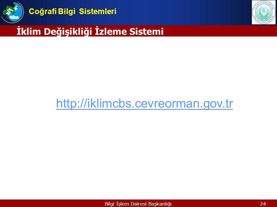 24Bilgi İşlem Dairesi Başkanlığı İklim Değişikliği İzleme Sistemi Coğrafi Bilgi Sistemleri http://iklimcbs.cevreorman.gov.tr