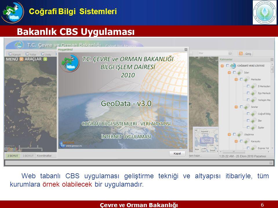 6 Bakanlık CBS Uygulaması Çevre ve Orman Bakanlığı Coğrafi Bilgi Sistemleri Web tabanlı CBS uygulaması geliştirme tekniği ve altyapısı itibariyle, tüm