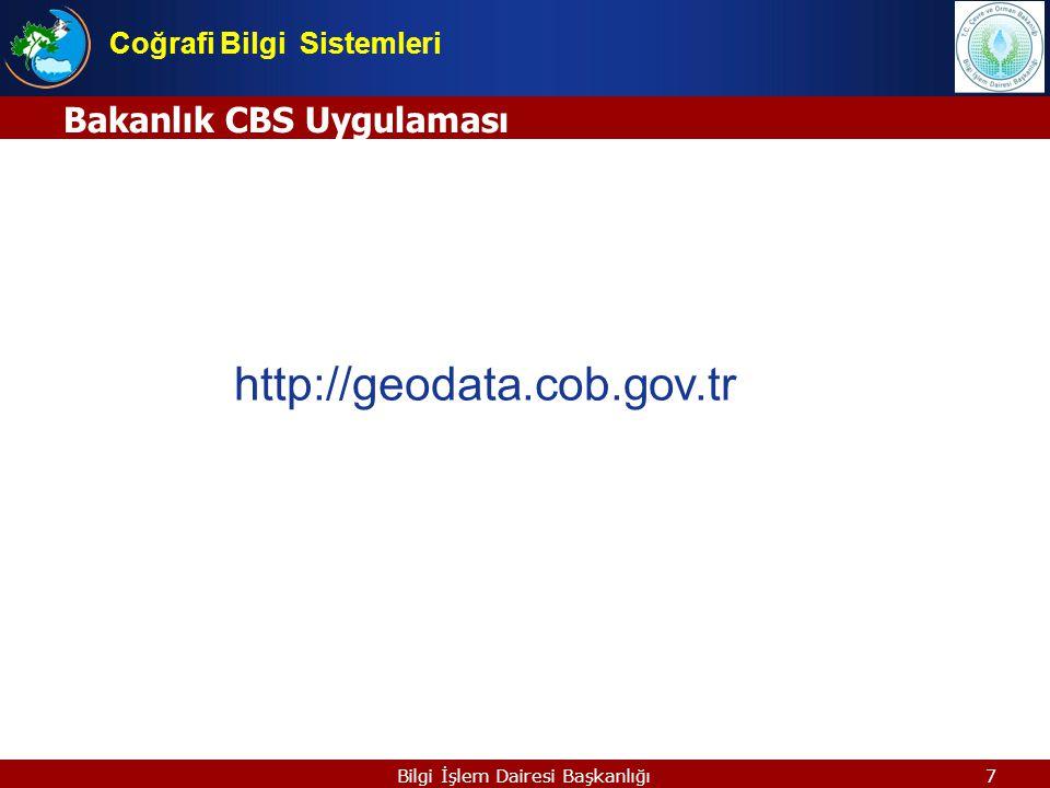 7Bilgi İşlem Dairesi Başkanlığı Bakanlık CBS Uygulaması Coğrafi Bilgi Sistemleri http://geodata.cob.gov.tr