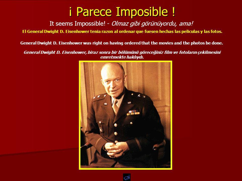 ¡ Parece Imposible ! El General Dwight D. Eisenhower tenia razon al ordenar que fuesen hechas las peliculas y las fotos. It seems Impossible! - Olmaz