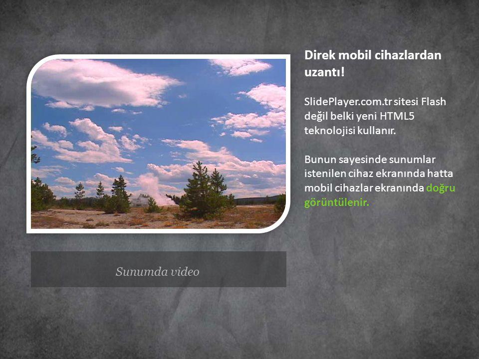 Sunumda video Direk mobil cihazlardan uzantı! SlidePlayer.com.tr sitesi Flash değil belki yeni HTML5 teknolojisi kullanır. Bunun sayesinde sunumlar is
