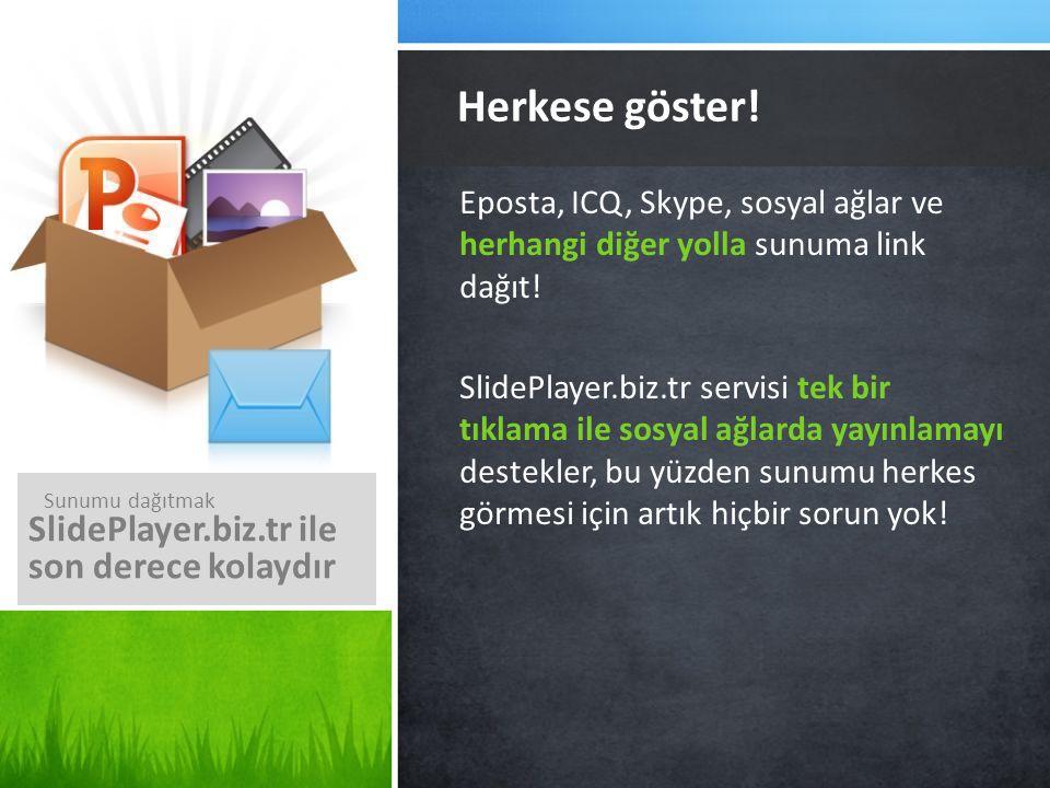 Eposta, ICQ, Skype, sosyal ağlar ve herhangi diğer yolla sunuma link dağıt! SlidePlayer.biz.tr servisi tek bir tıklama ile sosyal ağlarda yayınlamayı
