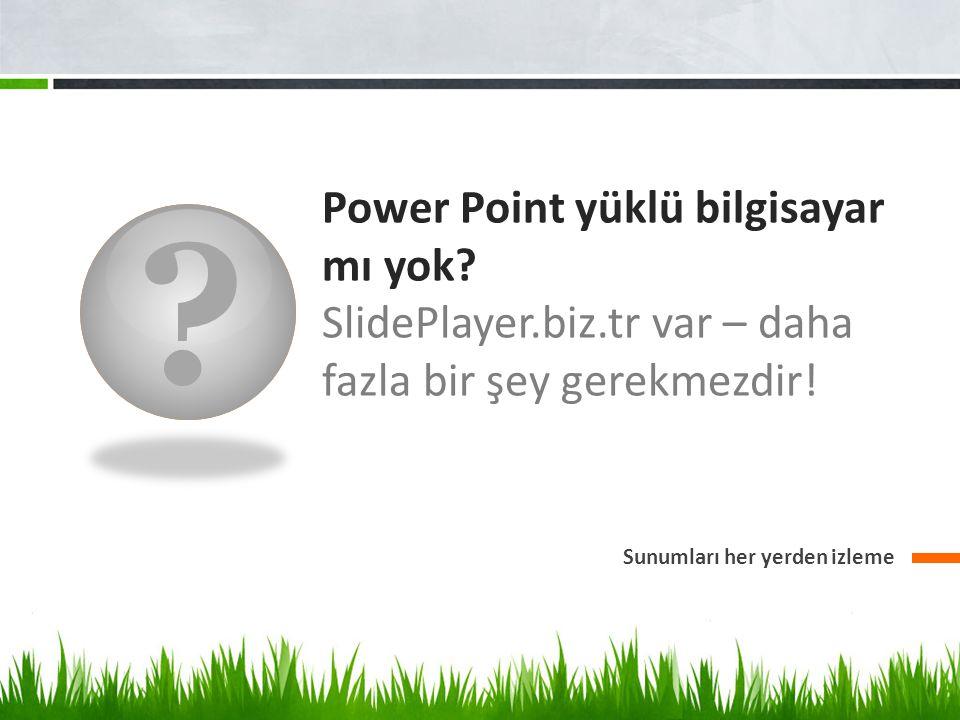 ? Power Point yüklü bilgisayar mı yok? SlidePlayer.biz.tr var – daha fazla bir şey gerekmezdir! Sunumları her yerden izleme