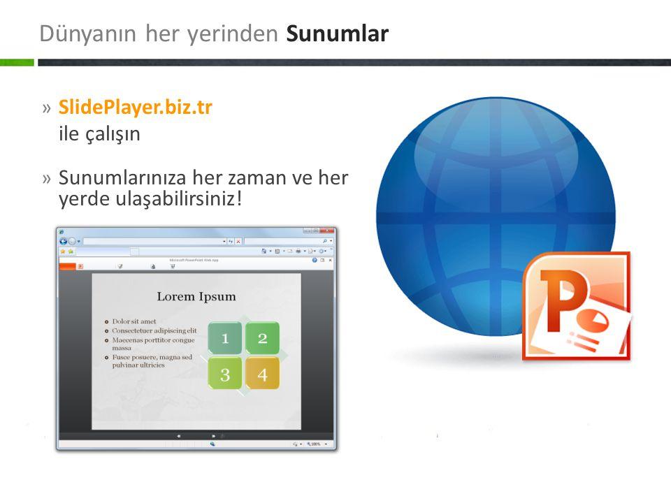» SlidePlayer.biz.tr ile çalışın » Sunumlarınıza her zaman ve her yerde ulaşabilirsiniz! Dünyanın her yerinden Sunumlar