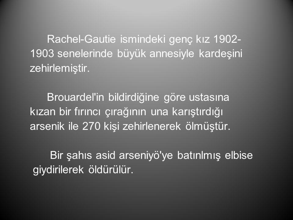 Rachel-Gautie ismindeki genç kız 1902- 1903 senelerinde büyük annesiyle kardeşini zehirlemiştir. Brouardel'in bildirdiğine göre ustasına kızan bir fır
