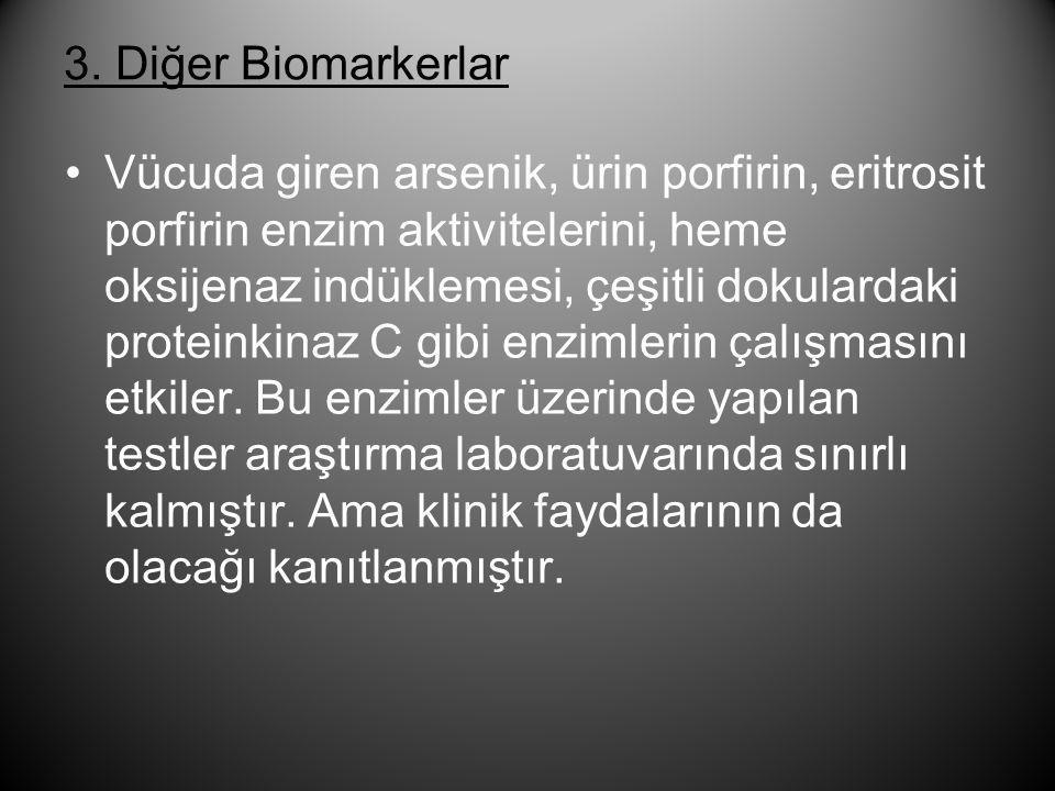 3. Diğer Biomarkerlar •Vücuda giren arsenik, ürin porfirin, eritrosit porfirin enzim aktivitelerini, heme oksijenaz indüklemesi, çeşitli dokulardaki p