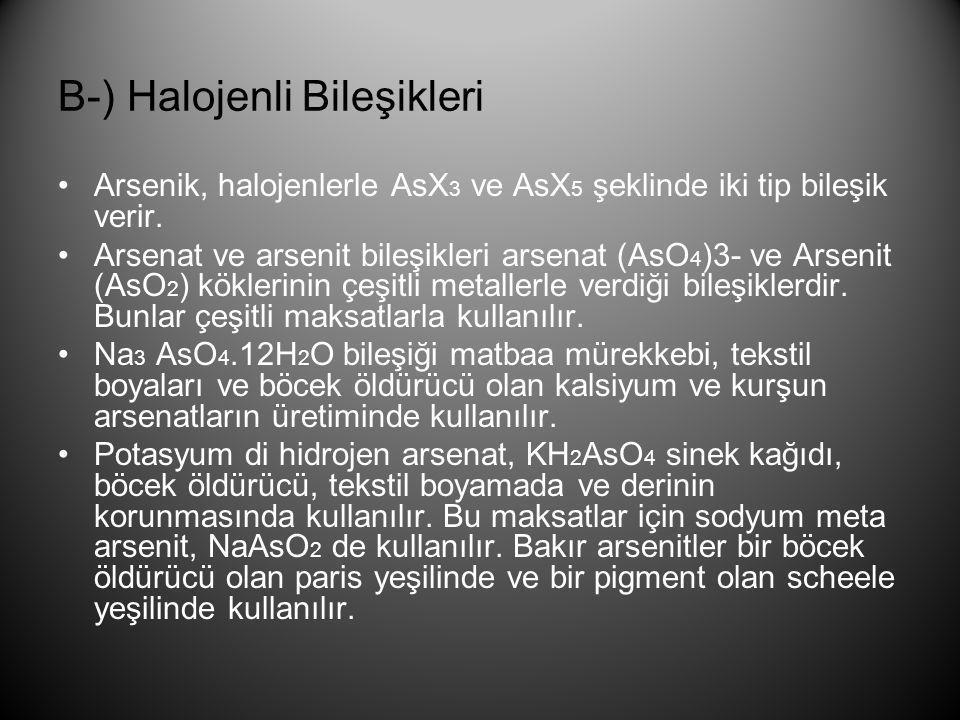 B-) Halojenli Bileşikleri •Arsenik, halojenlerle AsX 3 ve AsX 5 şeklinde iki tip bileşik verir. •Arsenat ve arsenit bileşikleri arsenat (AsO 4 )3- ve