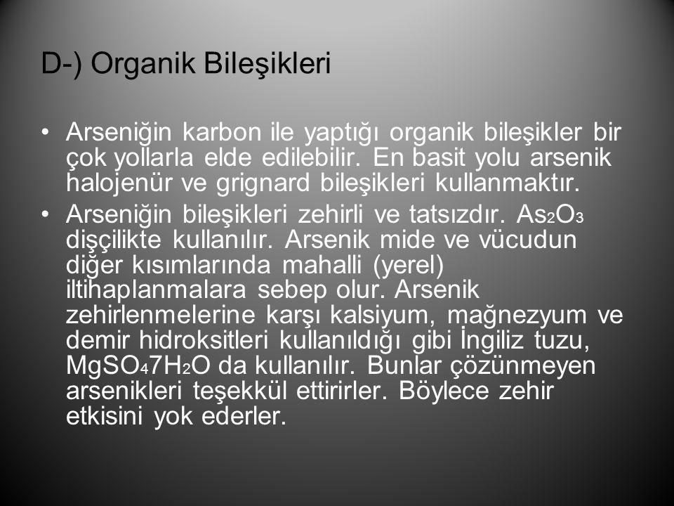 D-) Organik Bileşikleri •Arseniğin karbon ile yaptığı organik bileşikler bir çok yollarla elde edilebilir. En basit yolu arsenik halojenür ve grignard