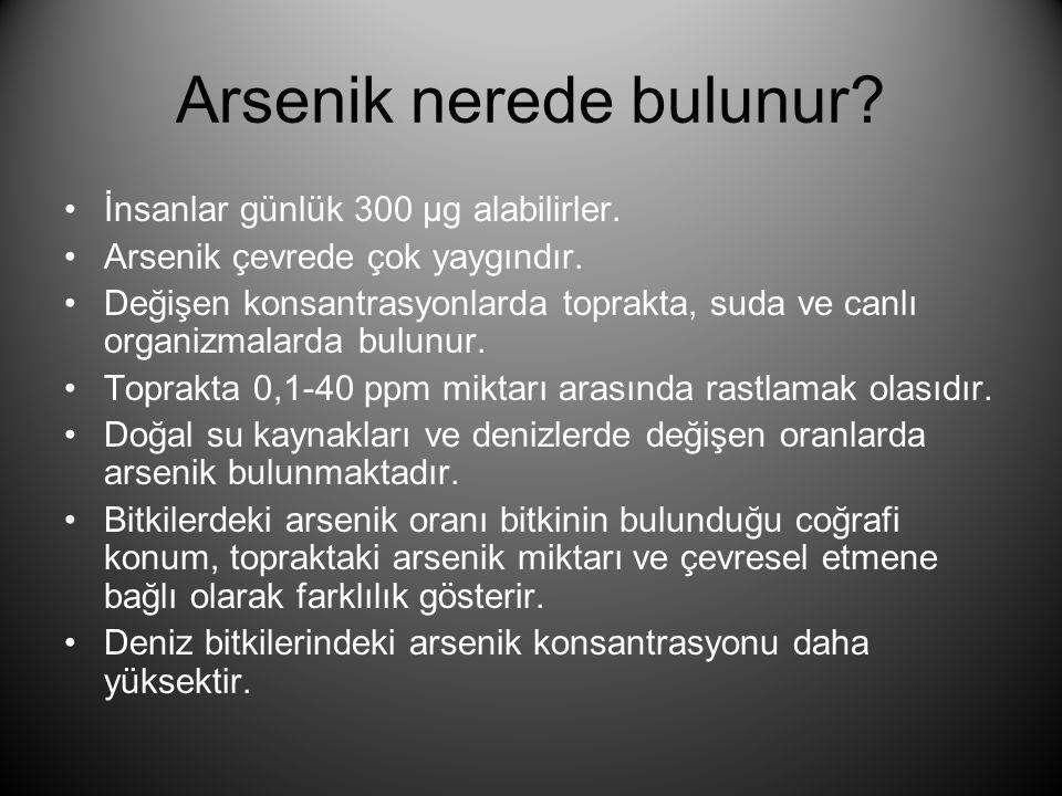 Arsenik nerede bulunur? •İnsanlar günlük 300 µg alabilirler. •Arsenik çevrede çok yaygındır. •Değişen konsantrasyonlarda toprakta, suda ve canlı organ