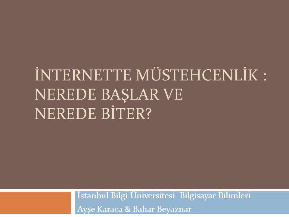 İNTERNETTE MÜSTEHCENLİK : NEREDE BAŞLAR VE NEREDE BİTER? İstanbul Bilgi Üniversitesi Bilgisayar Bilimleri Ayşe Karaca & Bahar Beyaznar