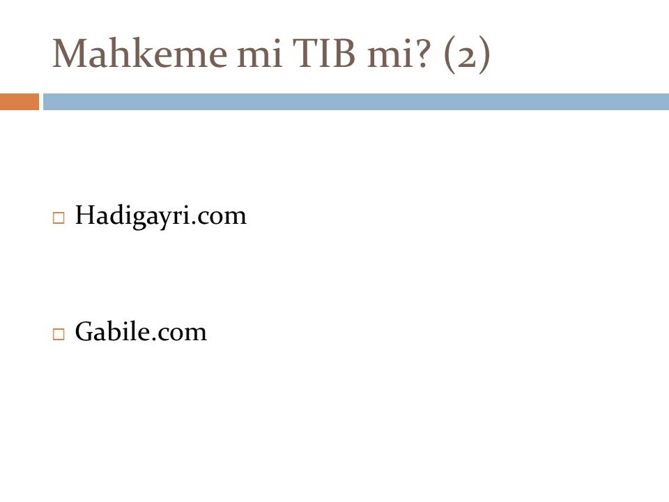 Mahkeme mi TIB mi? (2)  Hadigayri.com  Gabile.com