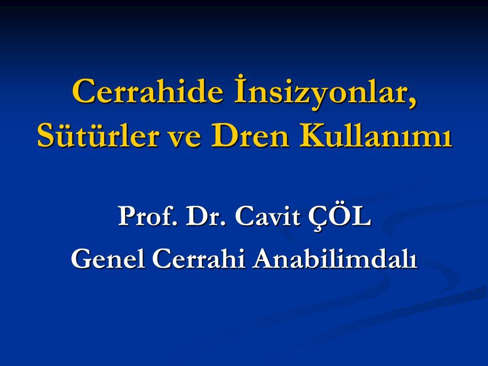 Cerrahide İnsizyonlar, Sütürler ve Dren Kullanımı Prof. Dr. Cavit ÇÖL Genel Cerrahi Anabilimdalı