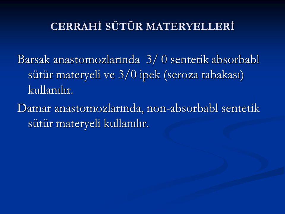 CERRAHİ SÜTÜR MATERYELLERİ Barsak anastomozlarında 3/ 0 sentetik absorbabl sütür materyeli ve 3/0 ipek (seroza tabakası) kullanılır. Damar anastomozla