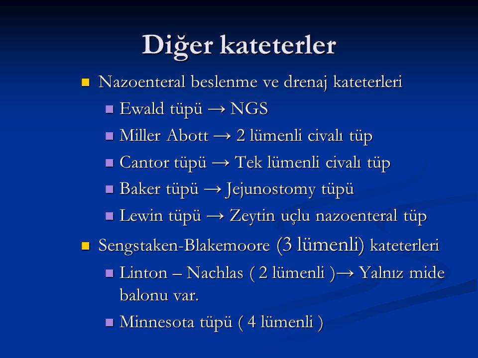 Diğer kateterler  Nazoenteral beslenme ve drenaj kateterleri  Ewald tüpü → NGS  Miller Abott → 2 lümenli civalı tüp  Cantor tüpü → Tek lümenli civ