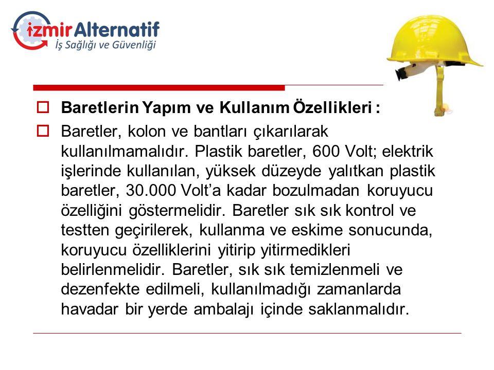  Baretlerin Yapım ve Kullanım Özellikleri :  Baretler, kolon ve bantları çıkarılarak kullanılmamalıdır. Plastik baretler, 600 Volt; elektrik işlerin
