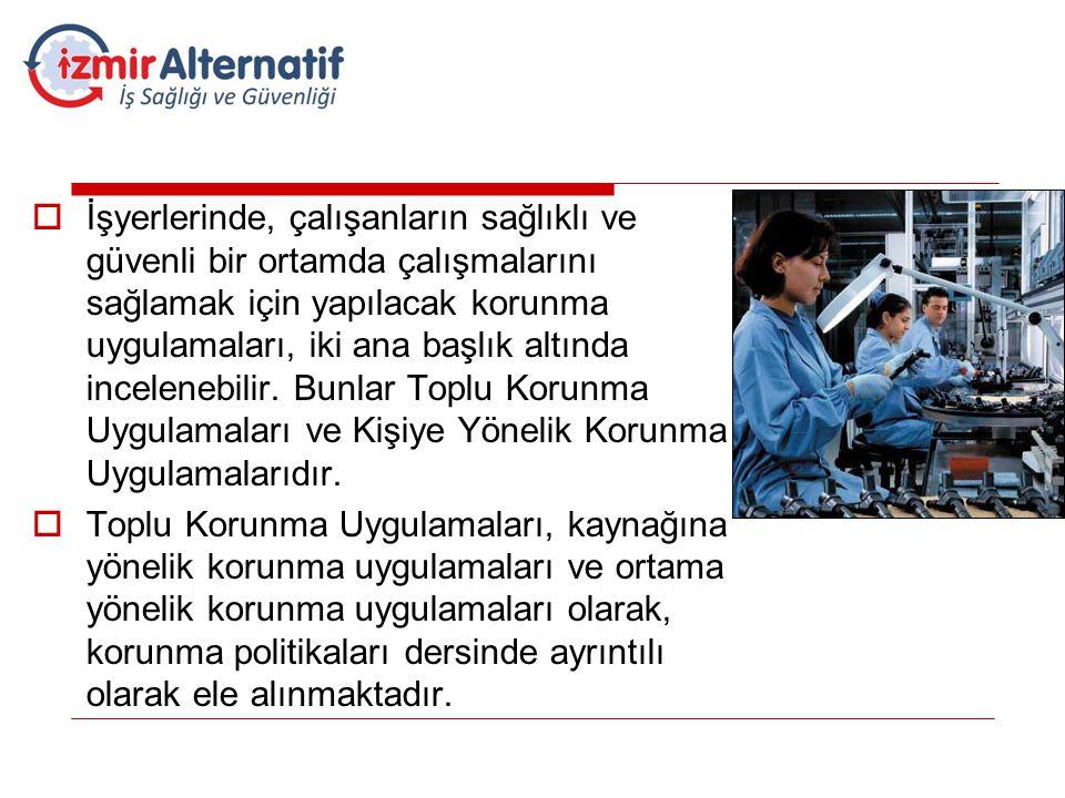  İşyerlerinde, çalışanların sağlıklı ve güvenli bir ortamda çalışmalarını sağlamak için yapılacak korunma uygulamaları, iki ana başlık altında incele