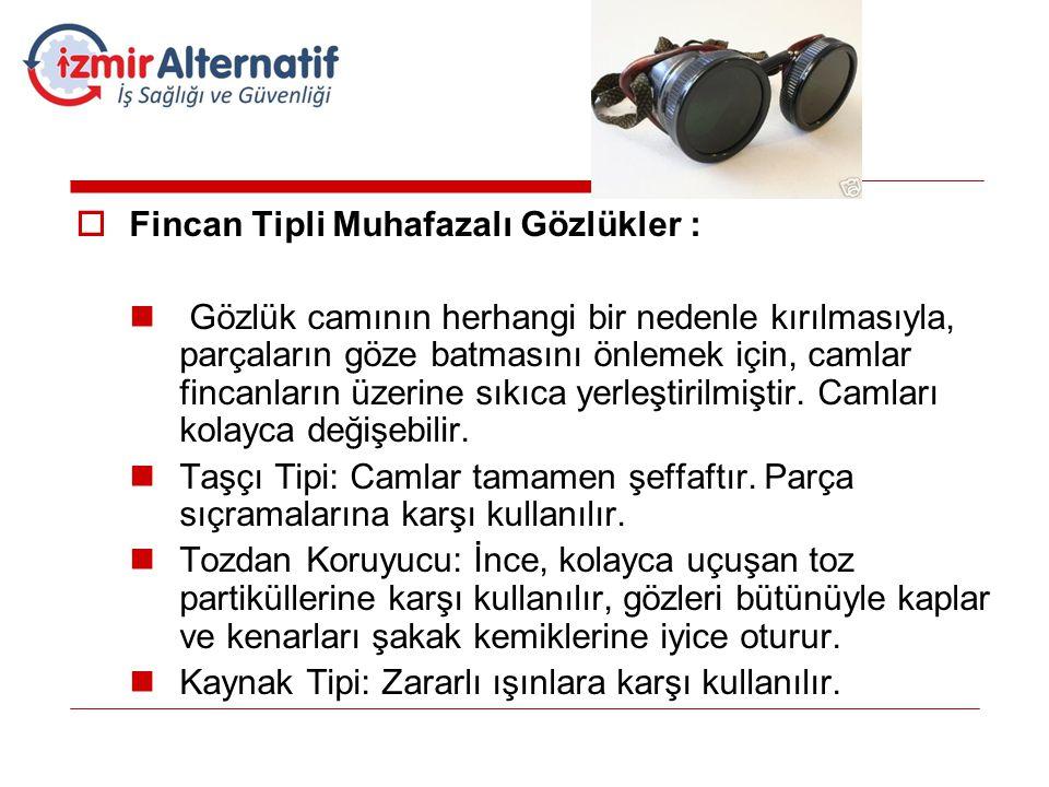  Fincan Tipli Muhafazalı Gözlükler :  Gözlük camının herhangi bir nedenle kırılmasıyla, parçaların göze batmasını önlemek için, camlar fincanların ü