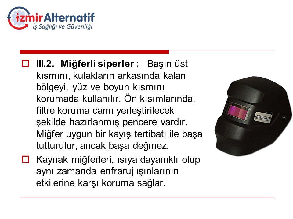  III.2. Miğferli siperler : Başın üst kısmını, kulakların arkasında kalan bölgeyi, yüz ve boyun kısmını korumada kullanılır. Ön kısımlarında, filtre