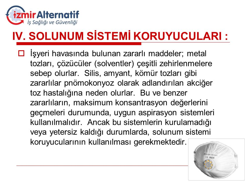 IV. SOLUNUM SİSTEMİ KORUYUCULARI :  İşyeri havasında bulunan zararlı maddeler; metal tozları, çözücüler (solventler) çeşitli zehirlenmelere sebep olu