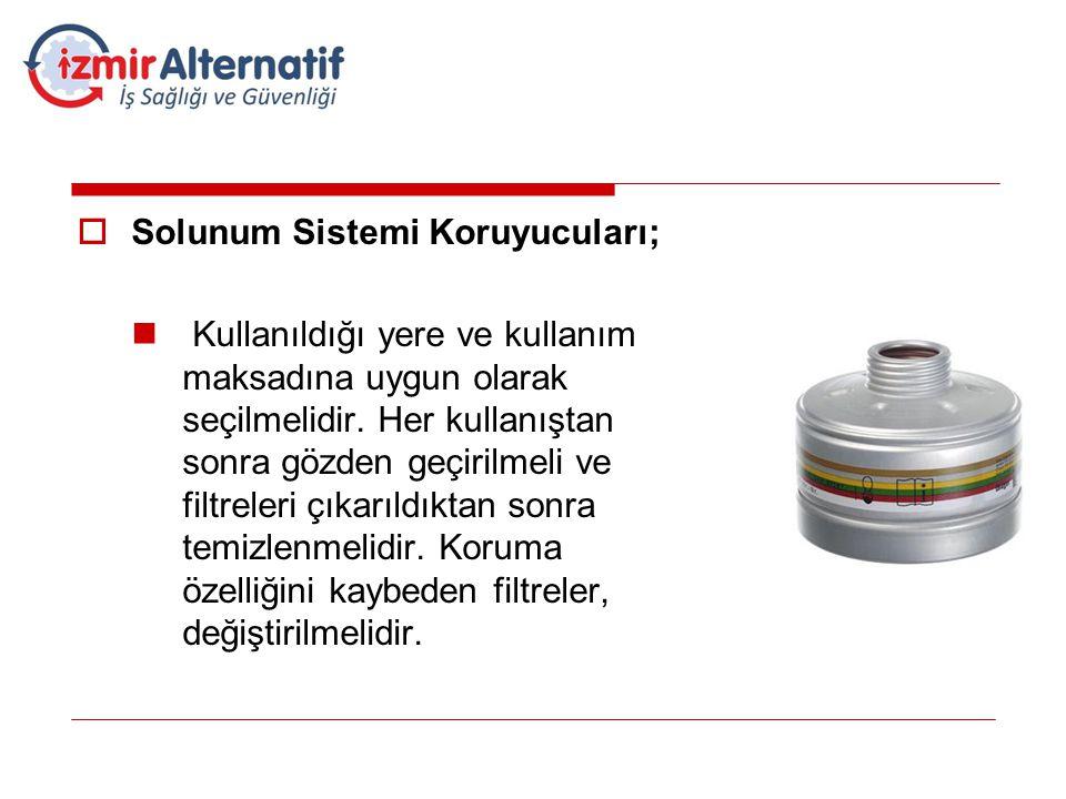  Solunum Sistemi Koruyucuları;  Kullanıldığı yere ve kullanım maksadına uygun olarak seçilmelidir. Her kullanıştan sonra gözden geçirilmeli ve filtr