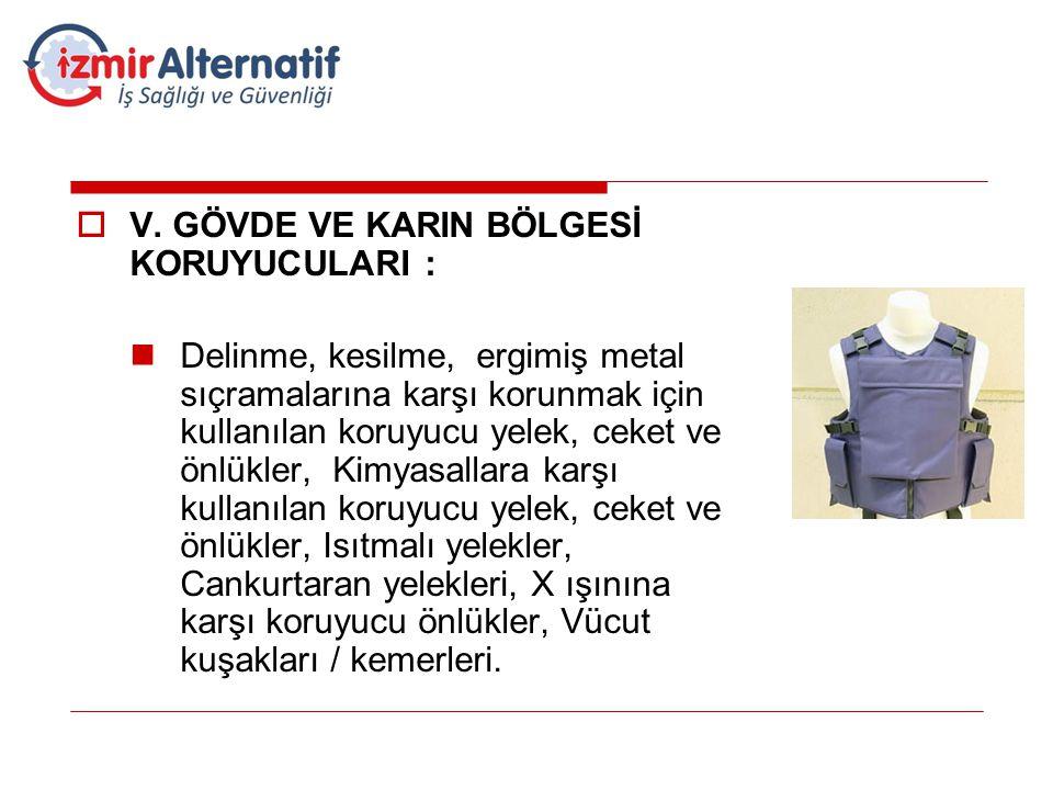  V. GÖVDE VE KARIN BÖLGESİ KORUYUCULARI :  Delinme, kesilme, ergimiş metal sıçramalarına karşı korunmak için kullanılan koruyucu yelek, ceket ve önl