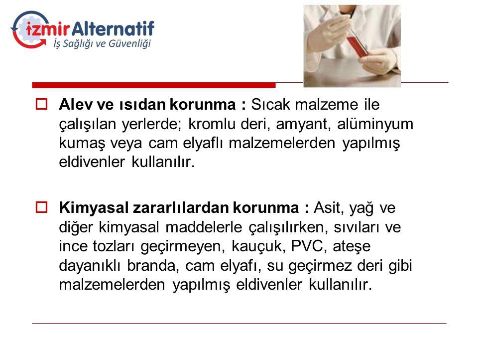  Alev ve ısıdan korunma : Sıcak malzeme ile çalışılan yerlerde; kromlu deri, amyant, alüminyum kumaş veya cam elyaflı malzemelerden yapılmış eldivenl