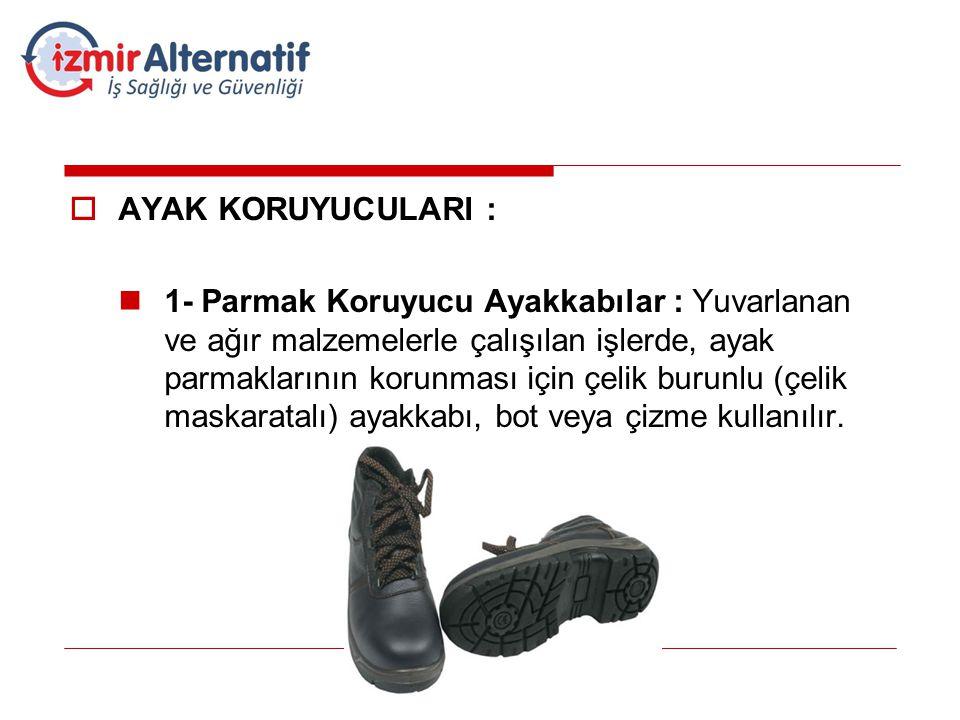  AYAK KORUYUCULARI :  1- Parmak Koruyucu Ayakkabılar : Yuvarlanan ve ağır malzemelerle çalışılan işlerde, ayak parmaklarının korunması için çelik bu