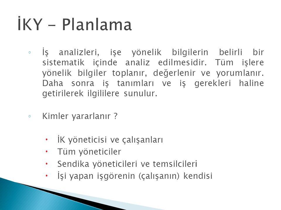 ◦ İş analizleri, işe yönelik bilgilerin belirli bir sistematik içinde analiz edilmesidir.