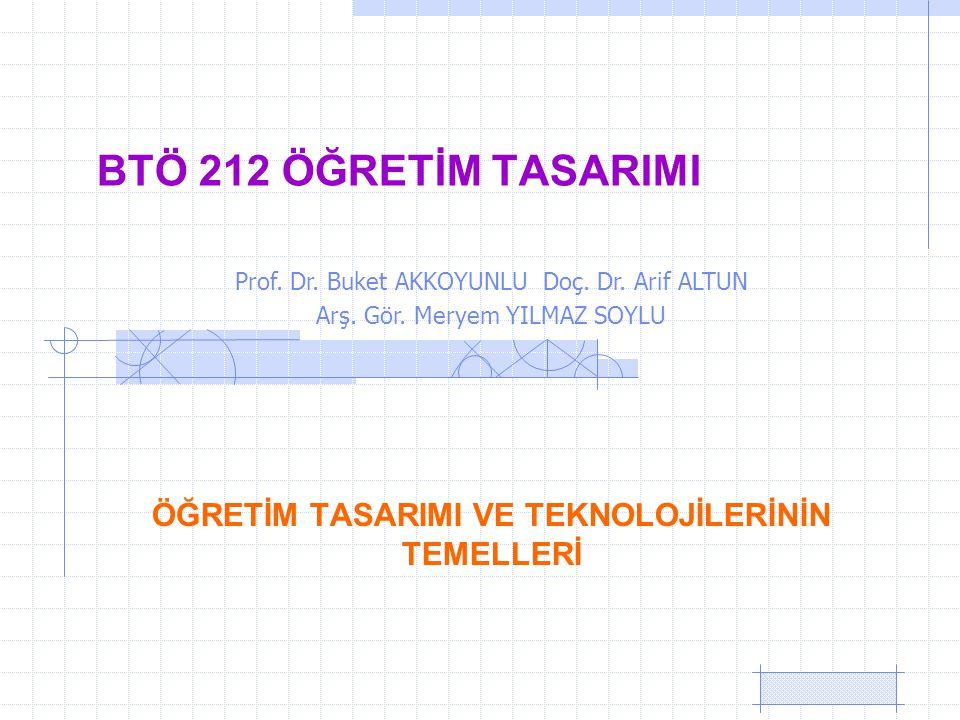 BTÖ 212 ÖĞRETİM TASARIMI ÖĞRETİM TASARIMI VE TEKNOLOJİLERİNİN TEMELLERİ Prof.