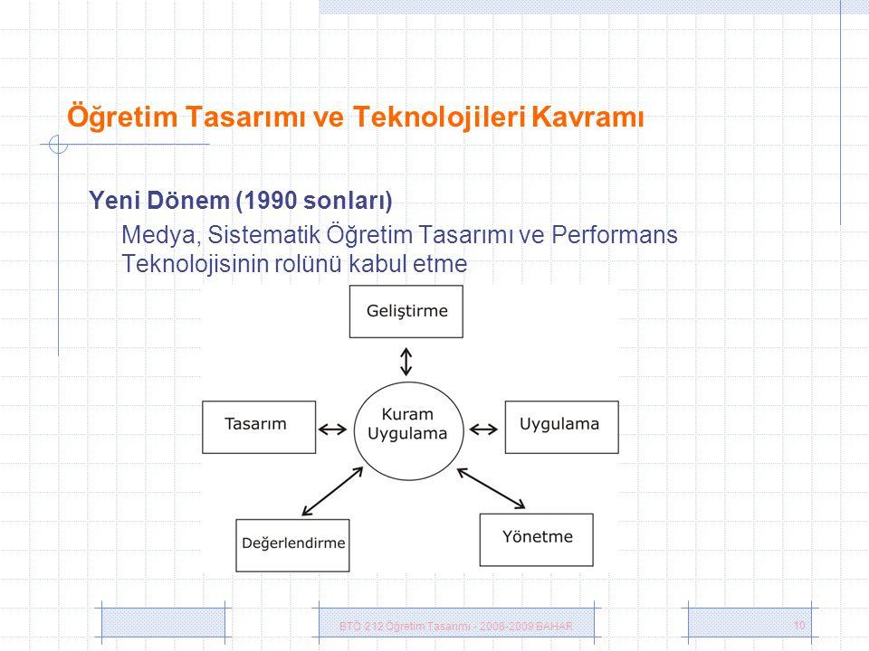 BTÖ 212 Öğretim Tasarımı - 2008-2009 BAHAR 10 Öğretim Tasarımı ve Teknolojileri Kavramı Yeni Dönem (1990 sonları) Medya, Sistematik Öğretim Tasarımı ve Performans Teknolojisinin rolünü kabul etme