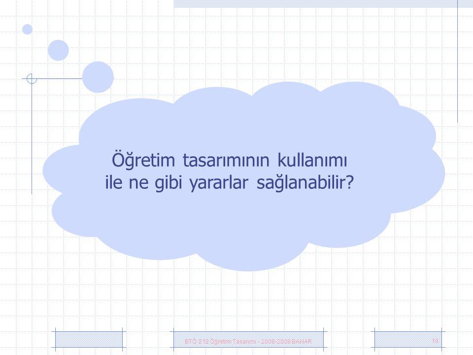 BTÖ 212 Öğretim Tasarımı - 2008-2009 BAHAR 19 Öğretim tasarımının kullanımı ile ne gibi yararlar sağlanabilir?