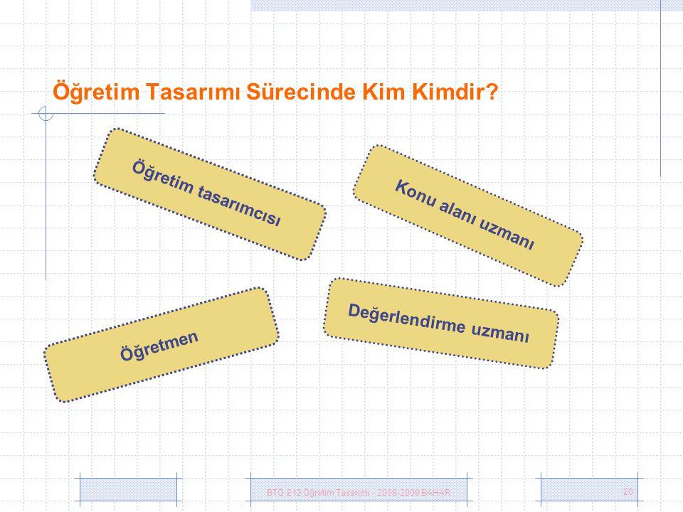 BTÖ 212 Öğretim Tasarımı - 2008-2009 BAHAR 20 Öğretim Tasarımı Sürecinde Kim Kimdir.