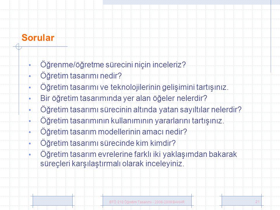 BTÖ 212 Öğretim Tasarımı - 2008-2009 BAHAR 21 Sorular • Öğrenme/öğretme sürecini niçin inceleriz.