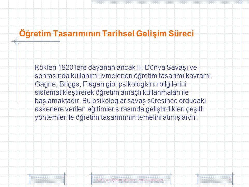 BTÖ 212 Öğretim Tasarımı - 2008-2009 BAHAR 5 Öğretim Tasarımının Tarihsel Gelişim Süreci Kökleri 1920'lere dayanan ancak II.