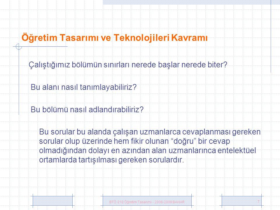 BTÖ 212 Öğretim Tasarımı - 2008-2009 BAHAR 7 Öğretim Tasarımı ve Teknolojileri Kavramı Çalıştığımız bölümün sınırları nerede başlar nerede biter.