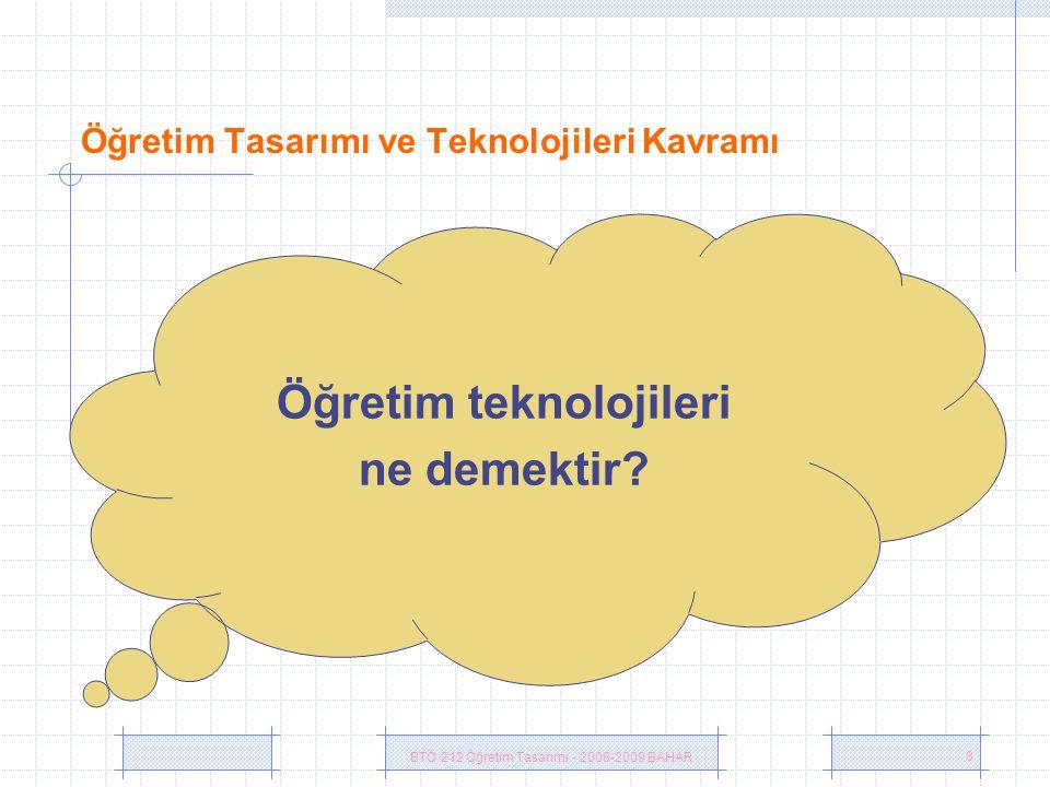 BTÖ 212 Öğretim Tasarımı - 2008-2009 BAHAR 8 Öğretim Tasarımı ve Teknolojileri Kavramı Öğretim teknolojileri ne demektir?