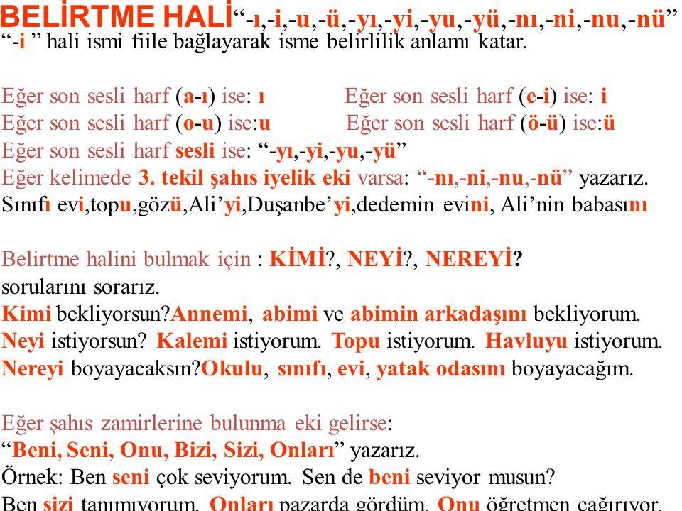BELİRTME HALİ -ı,-i,-u,-ü,-yı,-yi,-yu,-yü,-nı,-ni,-nu,-nü -i hali ismi fiile bağlayarak isme belirlilik anlamı katar.