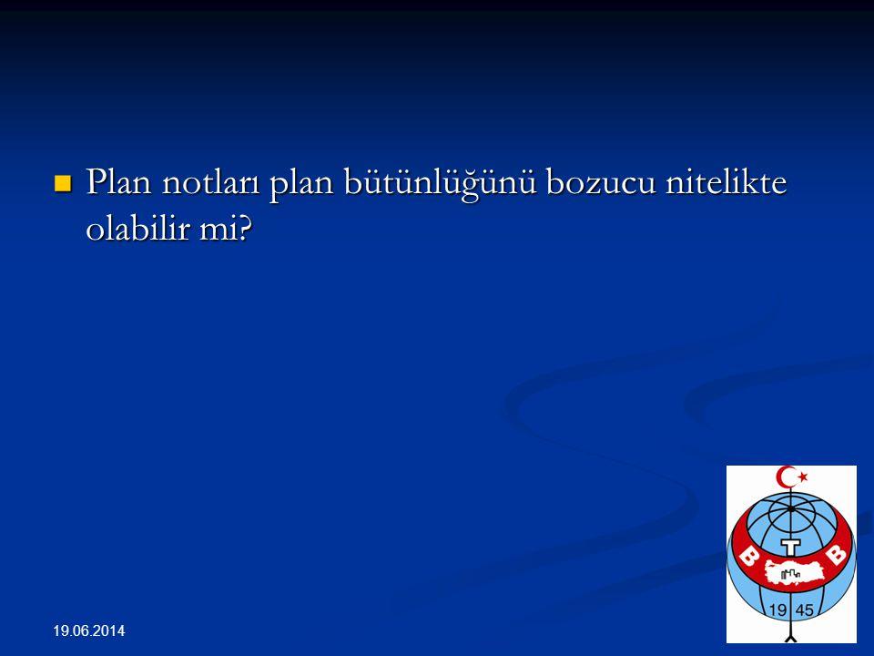  Plan notları plan bütünlüğünü bozucu nitelikte olabilir mi? 19.06.2014 27