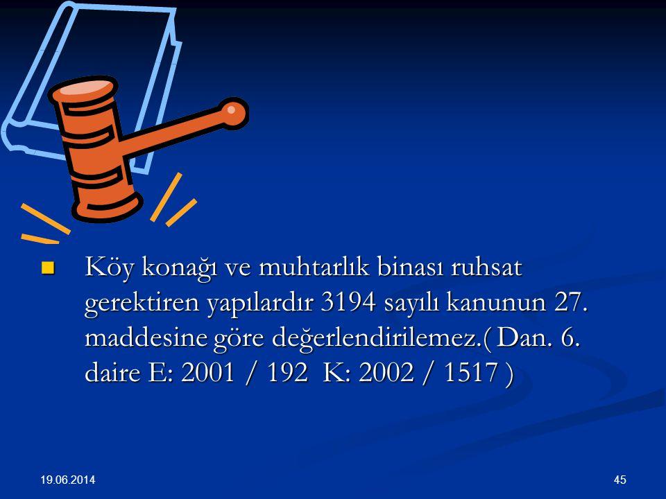 45  Köy konağı ve muhtarlık binası ruhsat gerektiren yapılardır 3194 sayılı kanunun 27.