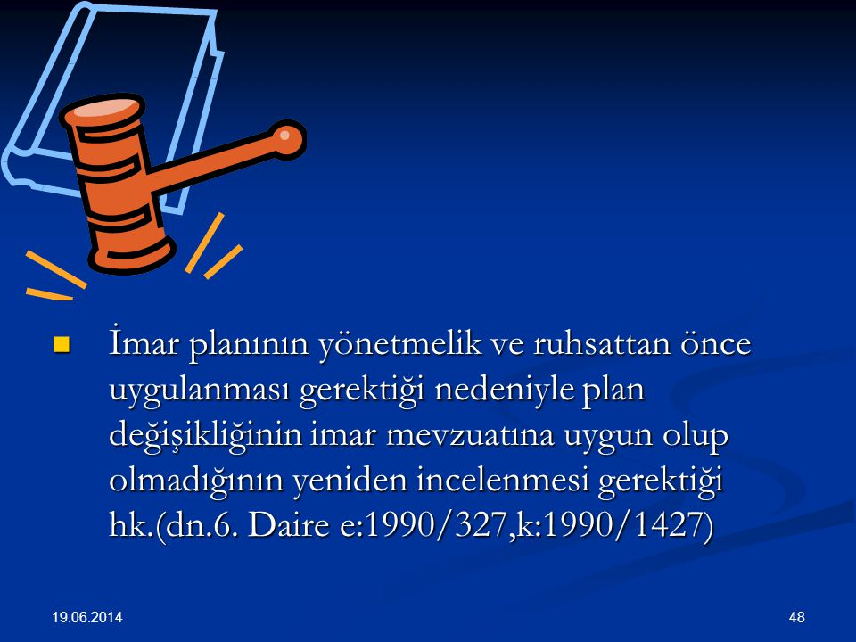 48  İmar planının yönetmelik ve ruhsattan önce uygulanması gerektiği nedeniyle plan değişikliğinin imar mevzuatına uygun olup olmadığının yeniden incelenmesi gerektiği hk.(dn.6.